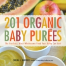 201 Organic Baby Purees : The Freshest, Most Wholesome Food Your Baby Can Eat! - eBook