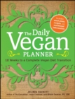 The Daily Vegan Planner : Twelve Weeks to a Complete Vegan Diet Transition - eBook
