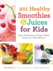 201 Healthy Smoothies & Juices for Kids : Fresh, Wholesome, No-Sugar-Added Drinks Your Child Will Love - eBook