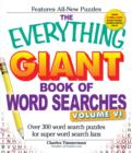 The Everything Giant Book of Word Searches, Volume VI : Over 300 Word Search Puzzles for Super Word Search Fans - Book