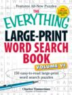 The Everything Large-Print Word Search Book, Volume VI : 150 Easy-to-read Large-print Word Search Puzzles - Book
