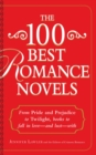 The 100 Best Romance Novels : From Pride and Prejudice to Twilight, Books to Fall in Love - and Lust - With - eBook
