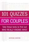 101 Quizzes for Couples : Take These Tests to Find Out Who Really Knows Who! - Book