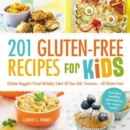 201 Gluten-Free Recipes for Kids : Chicken Nuggets! Pizza! Birthday Cake! All Your Kids' Favorites - All Gluten-Free! - eBook
