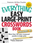 The Everything Easy Large-Print Crosswords Book, Volume VI : More Than 100 Easy Crossword Puzzles in Large Print - Book
