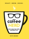 Coffee Nerd : How to Have Your Coffee and Drink It Too - eBook