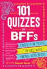 101 Quizzes For BFFs : Crazy Fun Tests to See Who Knows Who Best! - Book