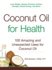 Coconut Oil for Health : 100 Amazing and Unexpected Uses for Coconut Oil - Book
