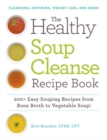 The Healthy Soup Cleanse Recipe Book : 200+ Easy Souping Recipes from Bone Broth to Vegetable Soup - Book