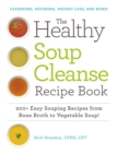 The Healthy Soup Cleanse Recipe Book : 200+ Easy Souping Recipes from Bone Broth to Vegetable Soup - eBook
