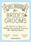 101 Quizzes for Brides and Grooms : Take These Tests to Discover Your Wedding Personality and Customize Your Big Day Together - Book