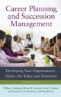 Career Planning and Succession Management : Developing Your Organization's Talent-for Today and Tomorrow, 2nd Edition - Book