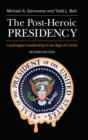 The Post-Heroic Presidency : Leveraged Leadership in an Age of Limits, 2nd Edition - Book