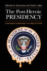 The Post-Heroic Presidency: Leveraged Leadership in an Age of Limits, 2nd Edition : Leveraged Leadership in an Age of Limits - eBook