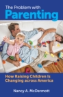 The Problem with Parenting: How Raising Children Is Changing across America - eBook