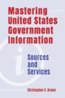 Mastering United States Government Information : Sources and Services - Book