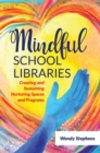 Mindful School Libraries: Creating and Sustaining Nurturing Spaces and Programs - eBook