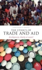 The Ethics of Trade and Aid : Development, Charity or Waste? - Book