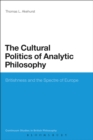 The Cultural Politics of Analytic Philosophy : Britishness and the Spectre of Europe - eBook