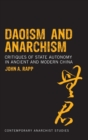 Daoism and Anarchism : Critiques of State Autonomy in Ancient and Modern China - Book