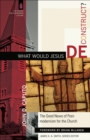 What Would Jesus Deconstruct? (The Church and Postmodern Culture) : The Good News of Postmodernism for the Church - eBook