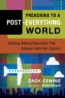 Preaching to a Post-Everything World : Crafting Biblical Sermons That Connect with Our Culture - eBook