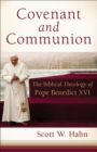 Covenant and Communion : The Biblical Theology of Pope Benedict XVI - eBook