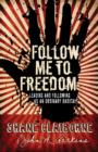 Follow Me to Freedom : Leading and Following As an Ordinary Radical - eBook