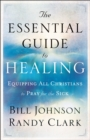 The Essential Guide to Healing : Equipping All Christians to Pray for the Sick - eBook