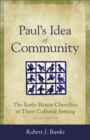 Paul's Idea of Community : The Early House Churches in Their Cultural Setting, Revised Edition - eBook
