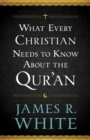 What Every Christian Needs to Know About the Qur'an - eBook