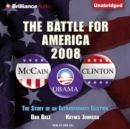 The Battle for America, 2008 : The Story of an Extraordinary Election - eAudiobook