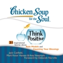 Chicken Soup for the Soul: Think Positive - 21 Inspirational Stories about Role Models and Counting Your Blessings - eAudiobook