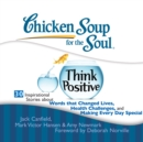 Chicken Soup for the Soul: Think Positive - 30 Inspirational Stories about Words that Changed Lives, Health Challenges, and Making Every Day Special - eAudiobook