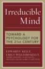 Irreducible Mind : Toward a Psychology for the 21st Century - Book