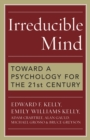 Irreducible Mind : Toward a Psychology for the 21st Century - eBook