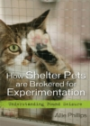 How Shelter Pets are Brokered for Experimentation : Understanding Pound Seizure - Book