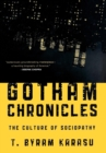 Gotham Chronicles : The Culture of Sociopathy - eBook