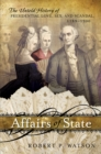 Affairs of State : The Untold History of Presidential Love, Sex, and Scandal, 1789-1900 - eBook