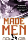 Made Men : Mafia Culture and the Power of Symbols, Rituals, and Myth - eBook