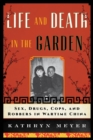 Life and Death in the Garden : Sex, Drugs, Cops, and Robbers in Wartime China - eBook