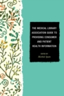 The Medical Library Association Guide to Providing Consumer and Patient Health Information - eBook