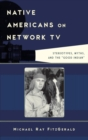 "Native Americans on Network TV : Stereotypes, Myths, and the ""Good Indian"" - eBook"