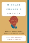 Michael Chabon's America : Magical Words, Secret Worlds, and Sacred Spaces - eBook