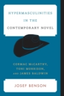 Hypermasculinities in the Contemporary Novel : Cormac McCarthy, Toni Morrison, and James Baldwin - eBook