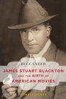 Buccaneer : James Stuart Blackton and the Birth of American Movies - Book