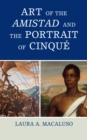 Art of the Amistad and the Portrait of Cinque - Book