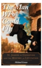 The Man Who Could Fly : St. Joseph of Copertino and the Mystery of Levitation - Book