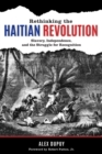 Rethinking the Haitian Revolution : Slavery, Independence, and the Struggle for Recognition - Book