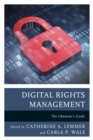 Digital Rights Management : The Librarian's Guide - Book